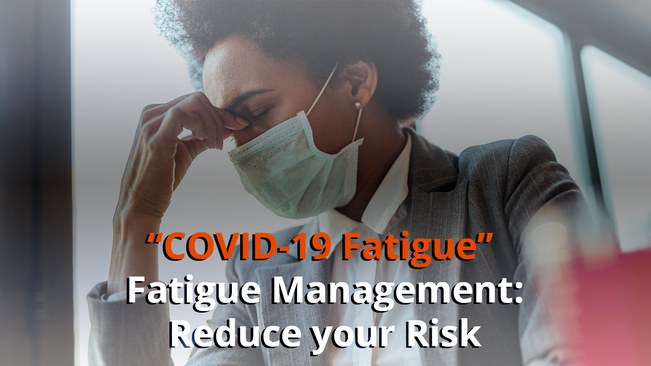 """""""COVID-19 Fatigue"""" and Fatigue Management: Reduce your Risk"""
